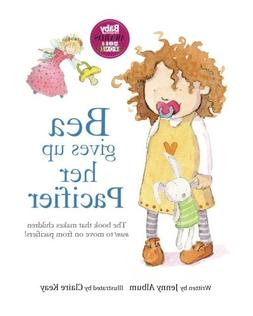 Bea Gives Up Her Pacifier: The book that makes children WANT